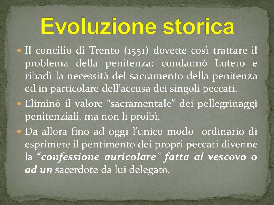 Il concilio di Trento (1551) dovette così trattare il problema della penitenza: condannò Lutero e ribadì la necessità del sacramento della penitenza ed in particolare dell'accusa dei singoli peccati.