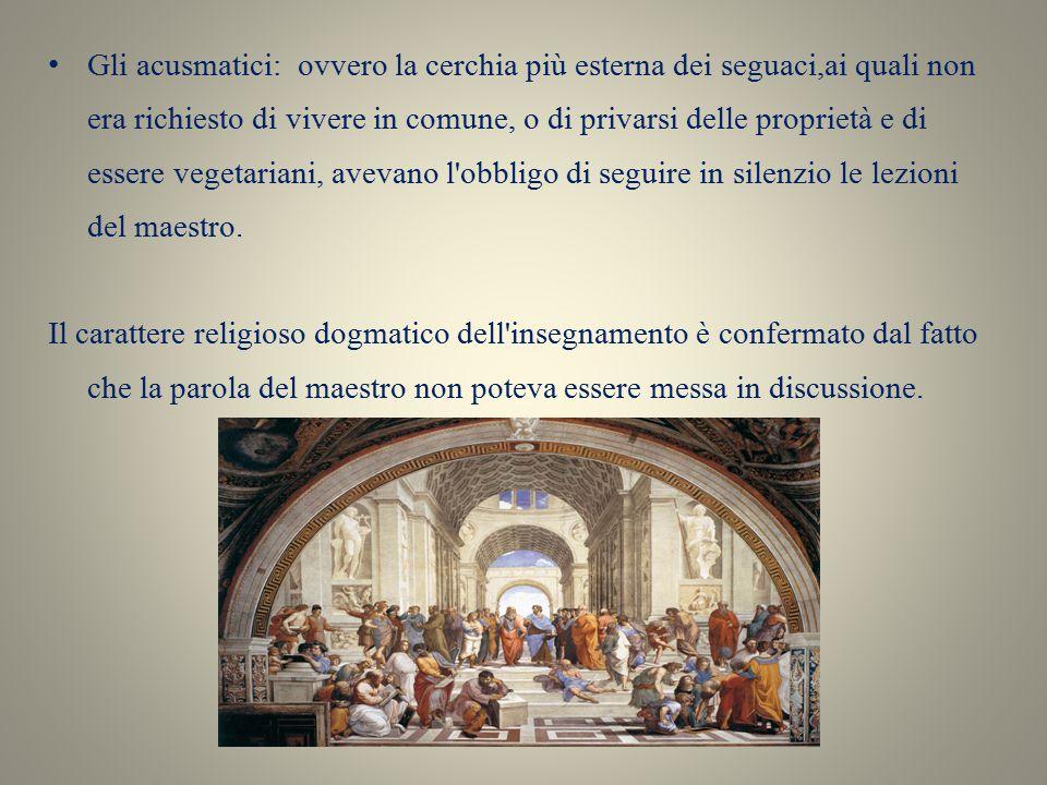 Gli acusmatici: ovvero la cerchia più esterna dei seguaci,ai quali non era richiesto di vivere in comune, o di privarsi delle proprietà e di essere ve
