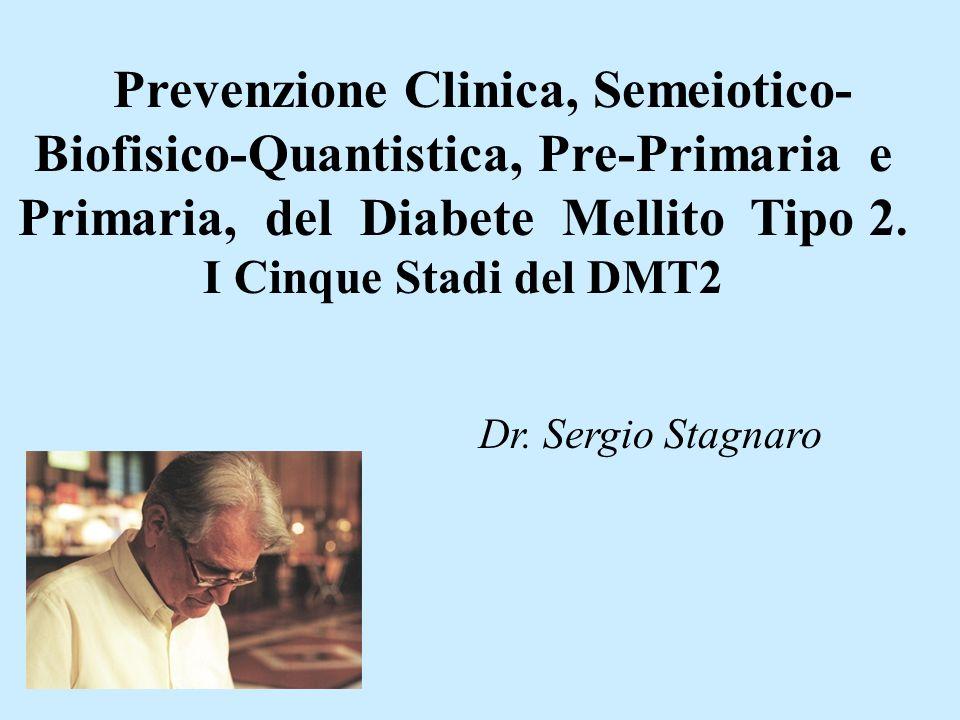 Prevenzione Clinica, Semeiotico- Biofisico-Quantistica, Pre-Primaria e Primaria, del Diabete Mellito Tipo 2. I Cinque Stadi del DMT2 Dr. Sergio Stagna