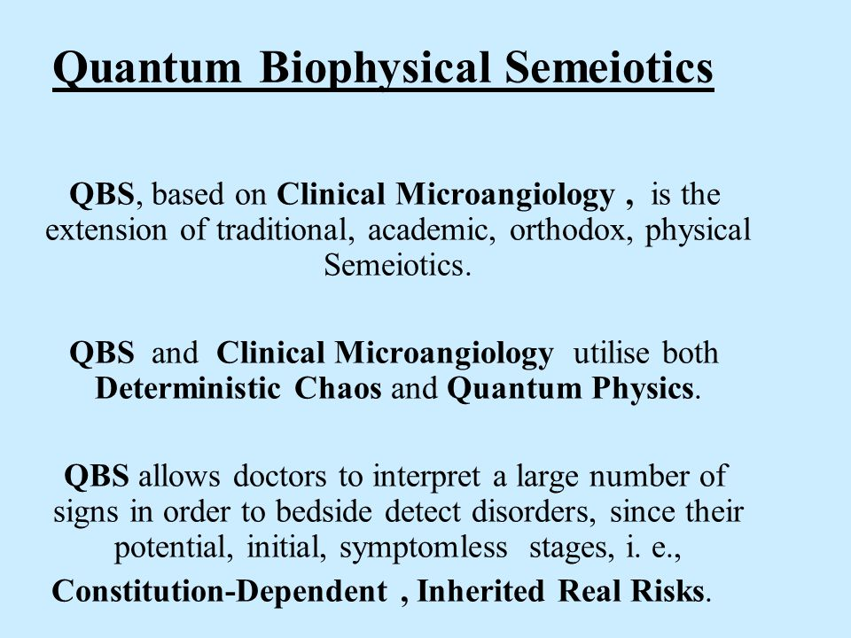 Quantum Biophysical Semeiotics QBS, based on Clinical Microangiology, is the extension of traditional, academic, orthodox, physical Semeiotics. QBS an