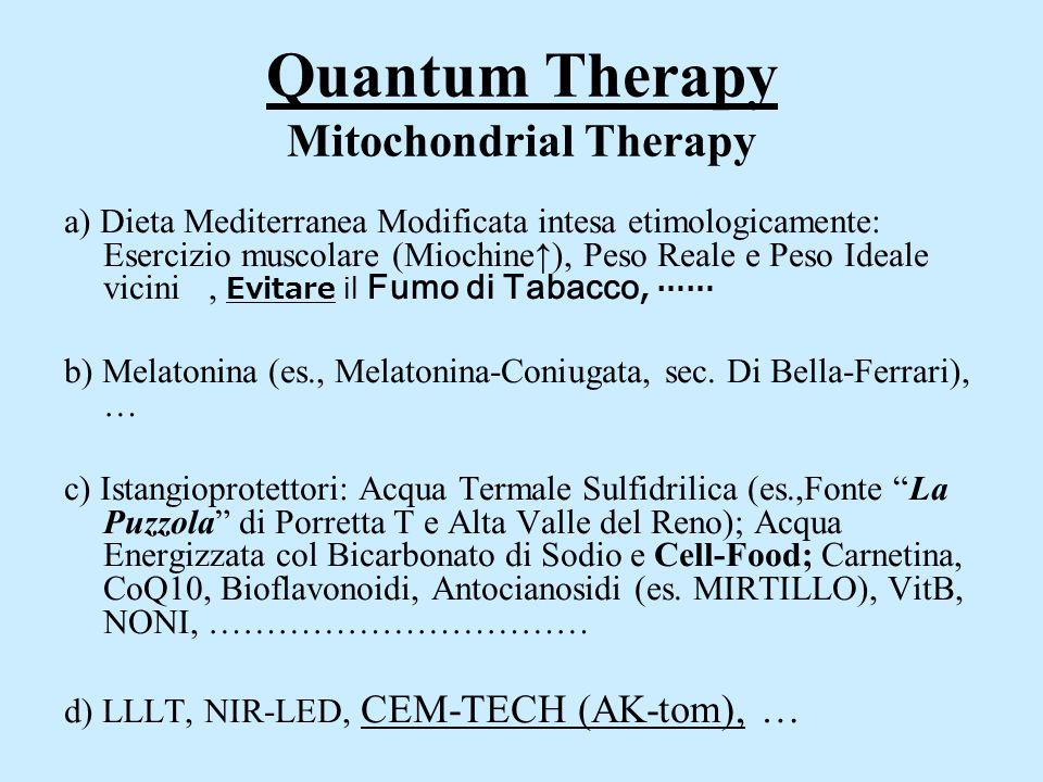 Quantum Therapy Mitochondrial Therapy a) Dieta Mediterranea Modificata intesa etimologicamente: Esercizio muscolare (Miochine↑), Peso Reale e Peso Ide