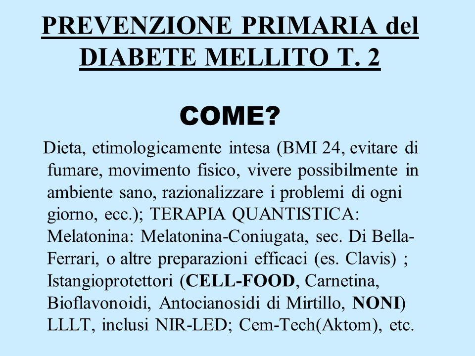 PREVENZIONE PRIMARIA del DIABETE MELLITO T. 2 COME? Dieta, etimologicamente intesa (BMI 24, evitare di fumare, movimento fisico, vivere possibilmente