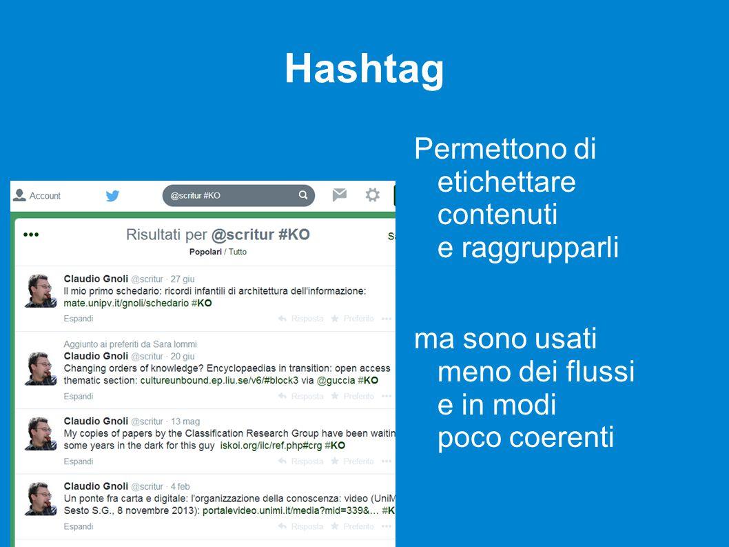 Hashtag Permettono di etichettare contenuti e raggrupparli ma sono usati meno dei flussi e in modi poco coerenti