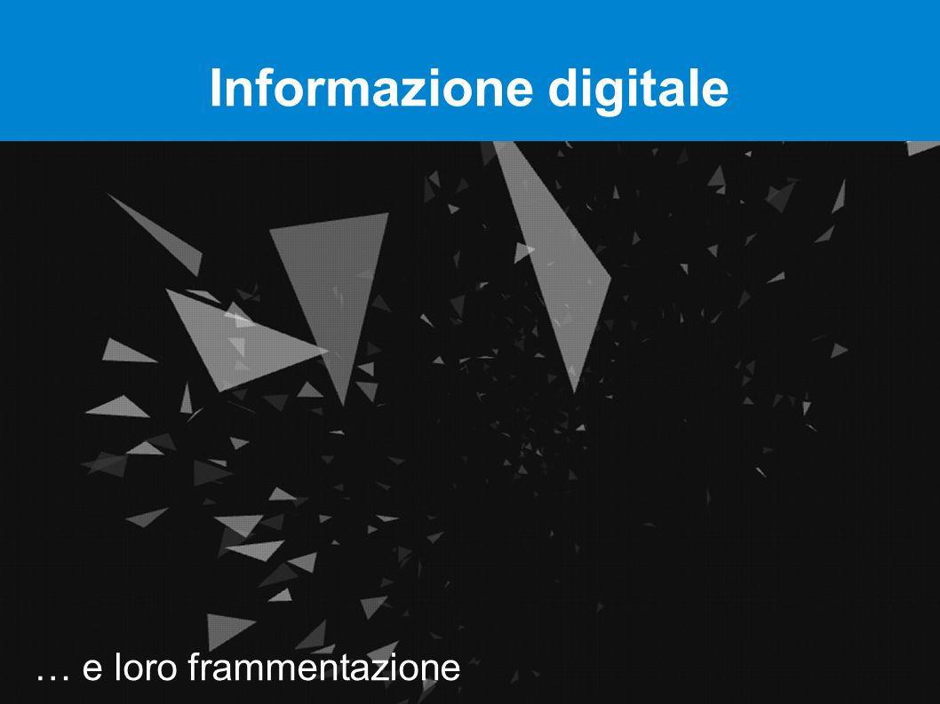 Informazione digitale … e loro frammentazione