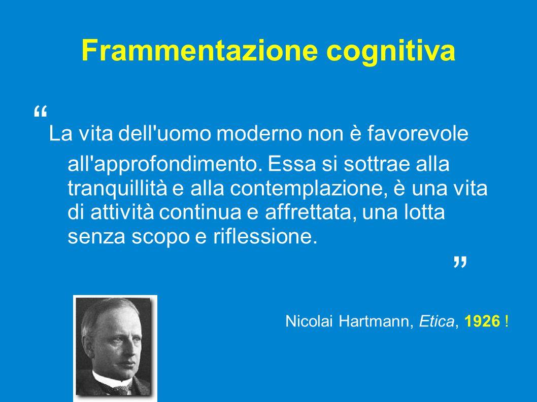 Frammentazione cognitiva La vita dell uomo moderno non è favorevole all approfondimento.