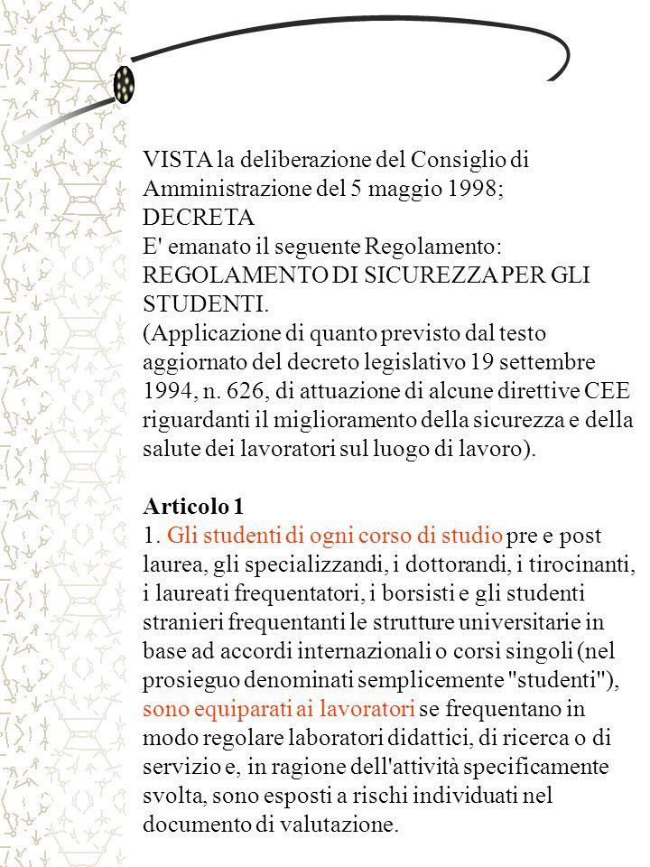 VISTA la deliberazione del Consiglio di Amministrazione del 5 maggio 1998; DECRETA E emanato il seguente Regolamento: REGOLAMENTO DI SICUREZZA PER GLI STUDENTI.