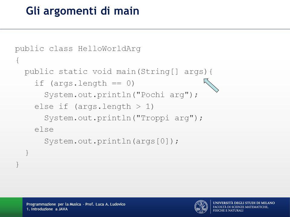 Gli argomenti di main public class HelloWorldArg { public static void main(String[] args){ if (args.length == 0) System.out.println(