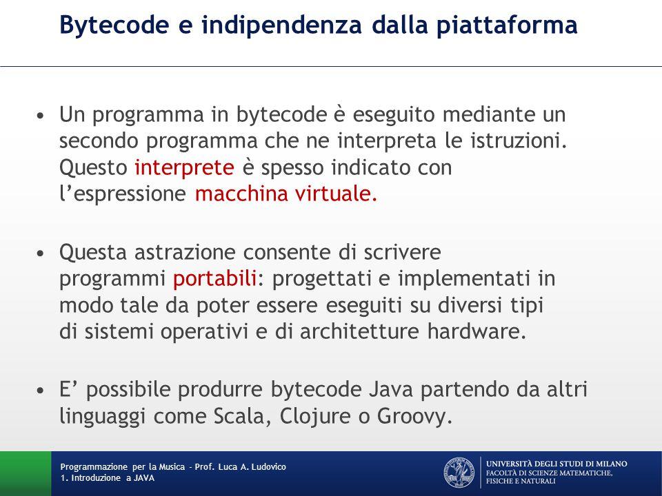 Bytecode e indipendenza dalla piattaforma Un programma in bytecode è eseguito mediante un secondo programma che ne interpreta le istruzioni. Questo in