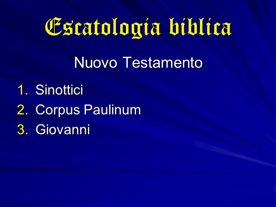Escatologia biblica Nuovo Testamento 1.Sinottici 2.Corpus Paulinum 3.Giovanni