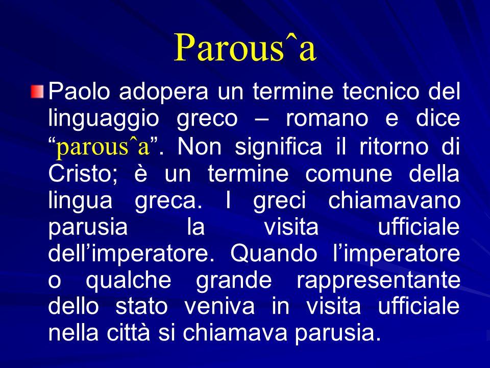 Parousˆa Paolo adopera un termine tecnico del linguaggio greco – romano e dice parousˆa .