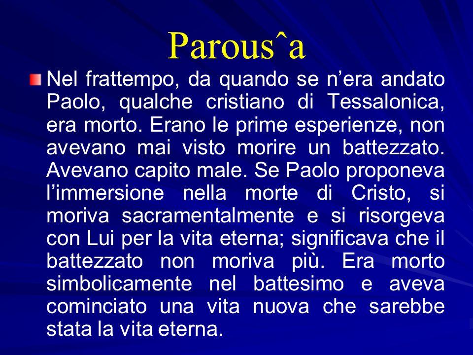 Parousˆa Nel frattempo, da quando se n'era andato Paolo, qualche cristiano di Tessalonica, era morto.