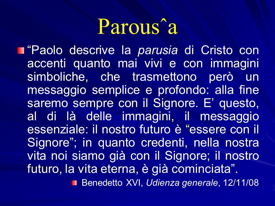 Parousˆa Paolo descrive la parusia di Cristo con accenti quanto mai vivi e con immagini simboliche, che trasmettono però un messaggio semplice e profondo: alla fine saremo sempre con il Signore.