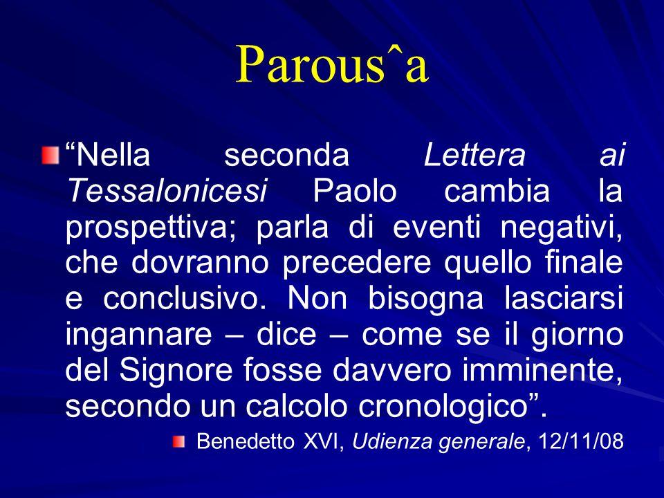 Parousˆa Nella seconda Lettera ai Tessalonicesi Paolo cambia la prospettiva; parla di eventi negativi, che dovranno precedere quello finale e conclusivo.