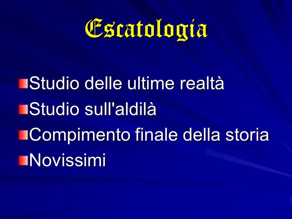 Escatologia Studio delle ultime realtà Studio sull aldilà Compimento finale della storia Novissimi