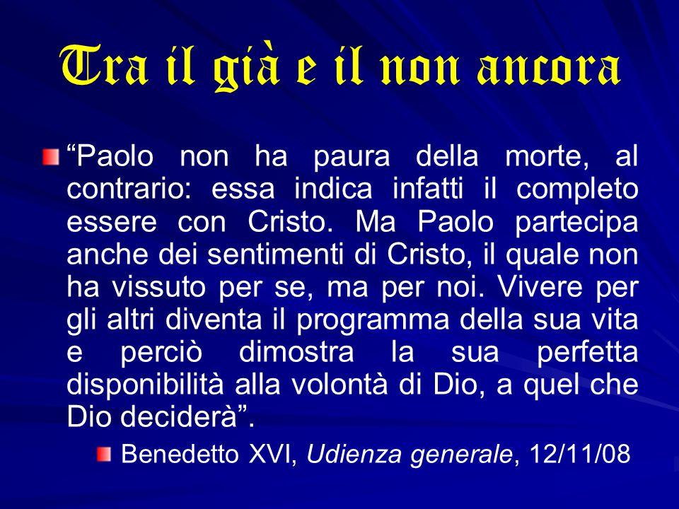 Tra il già e il non ancora Paolo non ha paura della morte, al contrario: essa indica infatti il completo essere con Cristo.