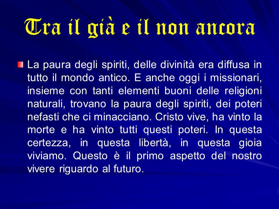 Tra il già e il non ancora La paura degli spiriti, delle divinità era diffusa in tutto il mondo antico.