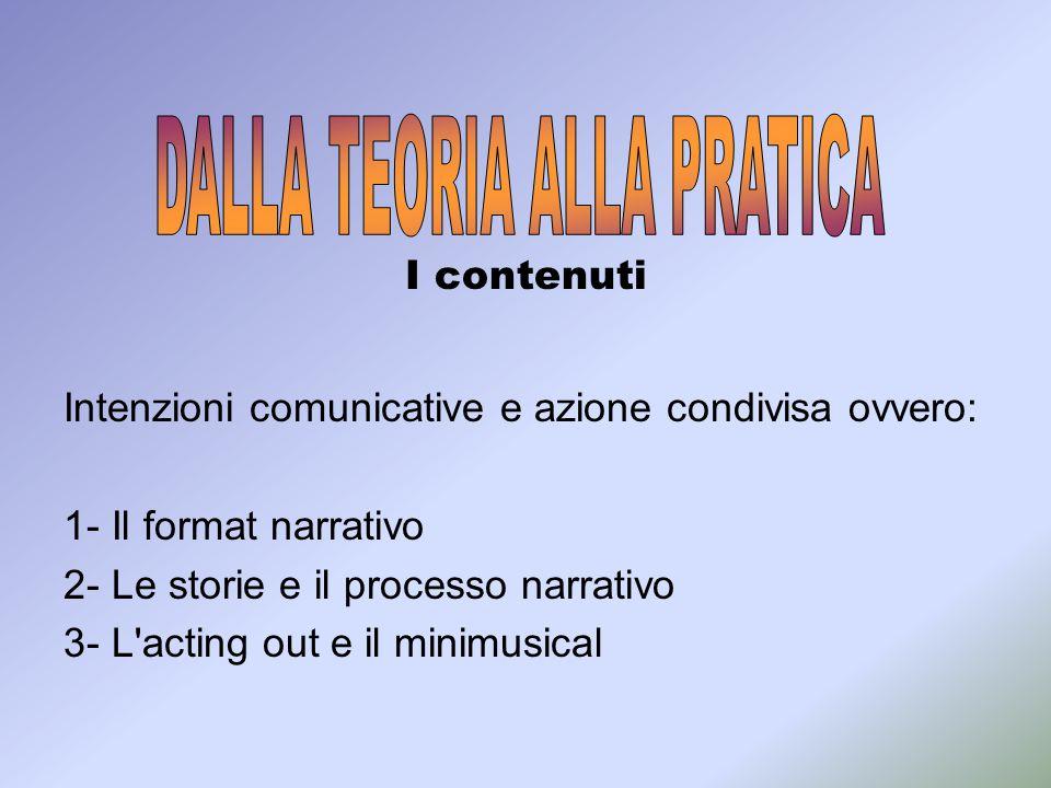 Intenzioni comunicative e azione condivisa ovvero: 1- Il format narrativo 2- Le storie e il processo narrativo 3- L'acting out e il minimusical I cont