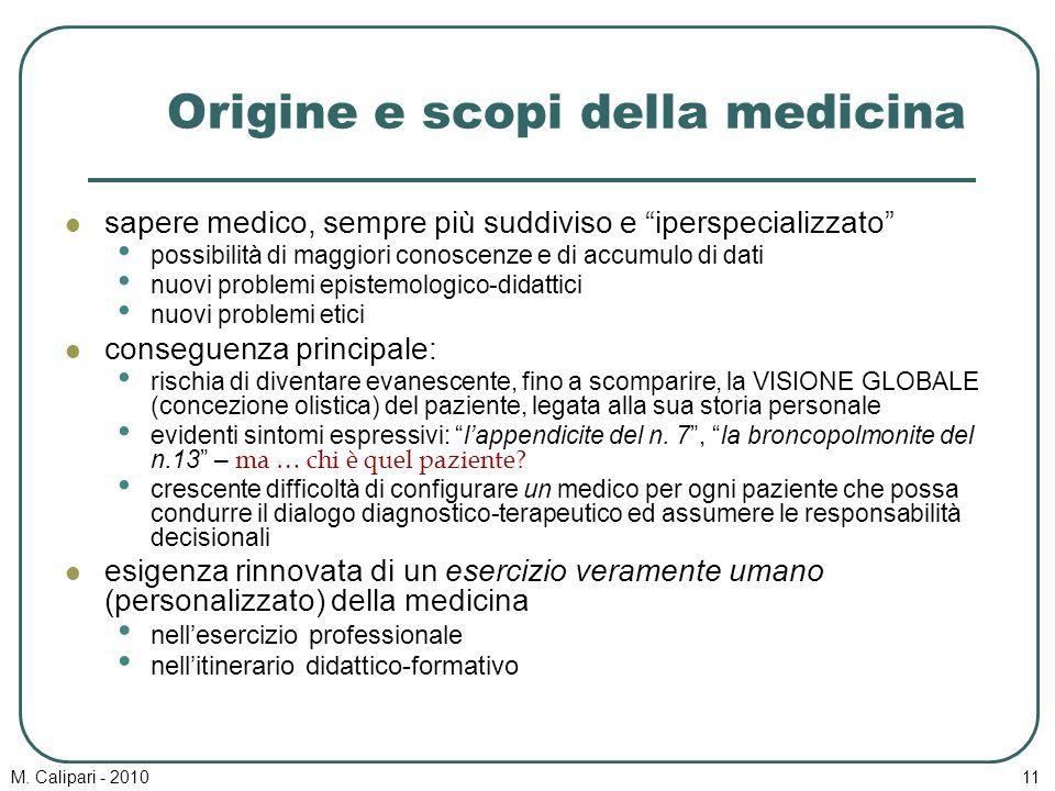 """M. Calipari - 201011 Origine e scopi della medicina sapere medico, sempre più suddiviso e """"iperspecializzato"""" possibilità di maggiori conoscenze e di"""
