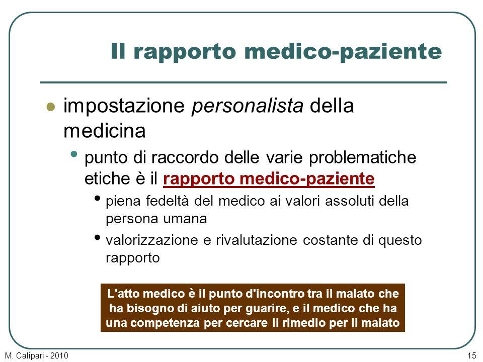 M. Calipari - 201015 Il rapporto medico-paziente impostazione personalista della medicina punto di raccordo delle varie problematiche etiche è il rapp