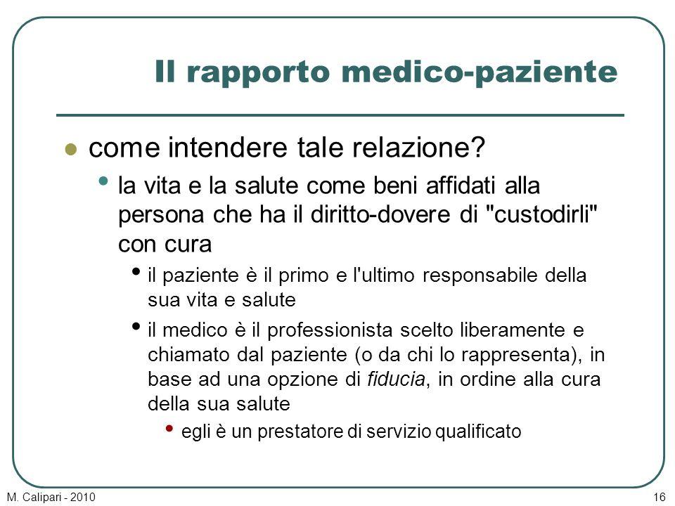M. Calipari - 201016 Il rapporto medico-paziente come intendere tale relazione? la vita e la salute come beni affidati alla persona che ha il diritto-