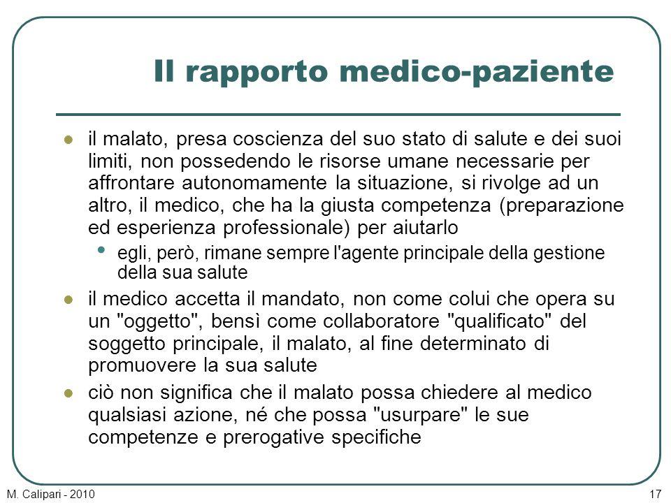 M. Calipari - 201017 Il rapporto medico-paziente il malato, presa coscienza del suo stato di salute e dei suoi limiti, non possedendo le risorse umane