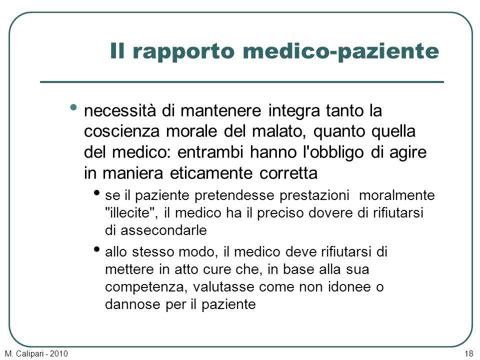 M. Calipari - 201018 Il rapporto medico-paziente necessità di mantenere integra tanto la coscienza morale del malato, quanto quella del medico: entram