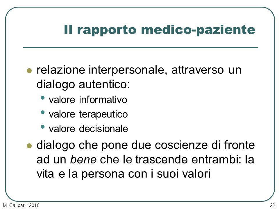 M. Calipari - 201022 Il rapporto medico-paziente relazione interpersonale, attraverso un dialogo autentico: valore informativo valore terapeutico valo