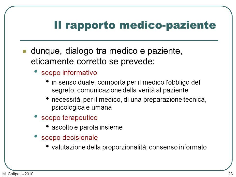 M. Calipari - 201023 Il rapporto medico-paziente dunque, dialogo tra medico e paziente, eticamente corretto se prevede: scopo informativo in senso dua