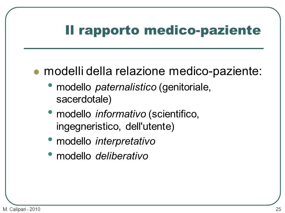 M. Calipari - 201025 Il rapporto medico-paziente modelli della relazione medico-paziente: modello paternalistico (genitoriale, sacerdotale) modello in