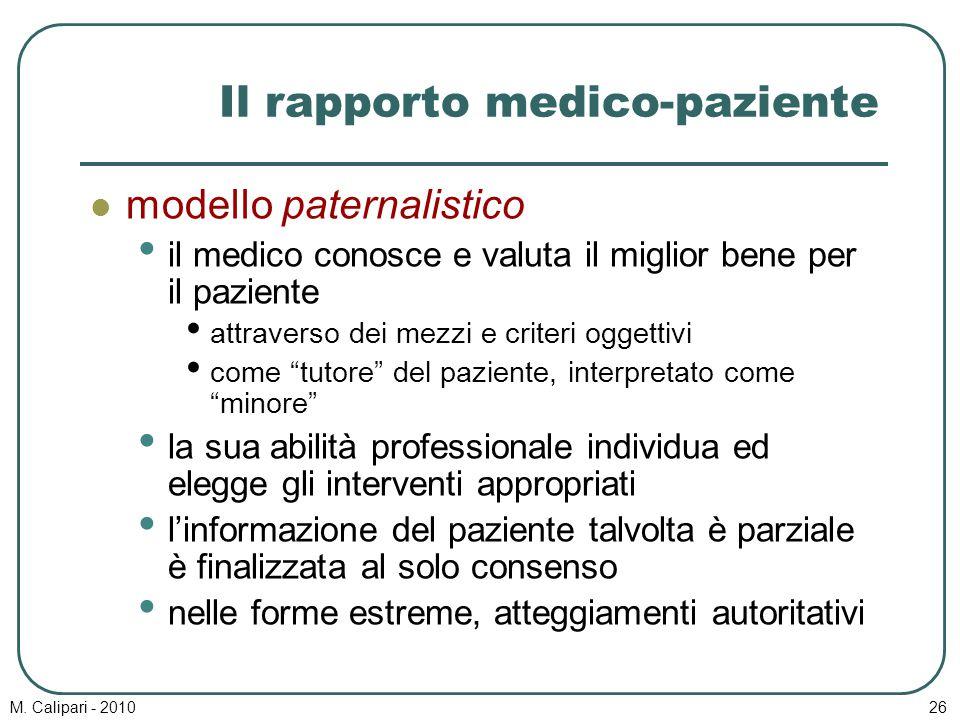 M. Calipari - 201026 Il rapporto medico-paziente modello paternalistico il medico conosce e valuta il miglior bene per il paziente attraverso dei mezz