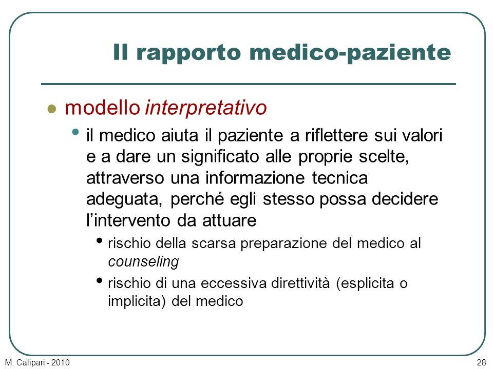 M. Calipari - 201028 Il rapporto medico-paziente modello interpretativo il medico aiuta il paziente a riflettere sui valori e a dare un significato al