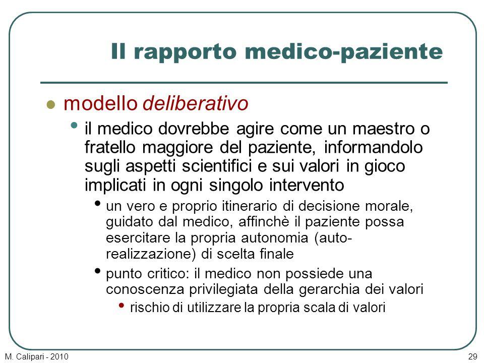 M. Calipari - 201029 Il rapporto medico-paziente modello deliberativo il medico dovrebbe agire come un maestro o fratello maggiore del paziente, infor