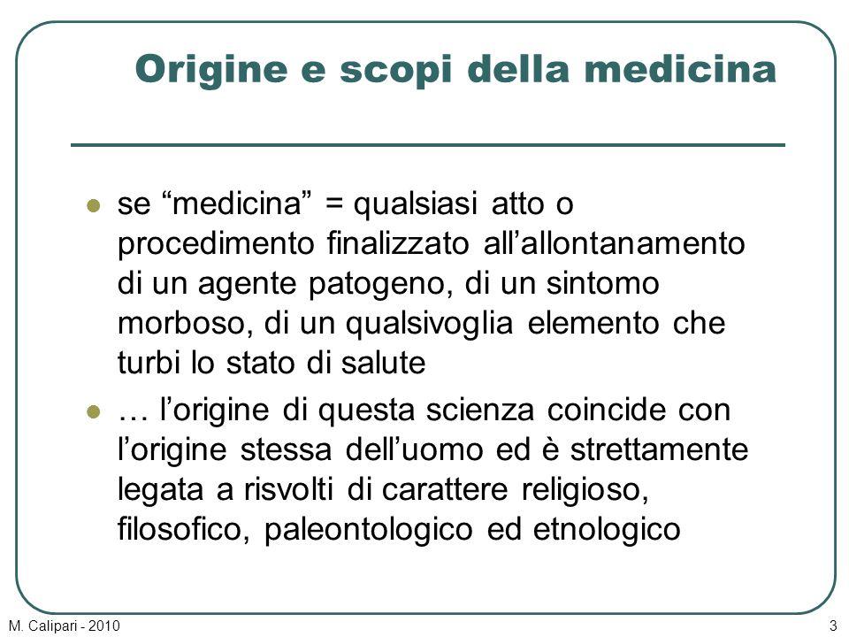 """M. Calipari - 20103 Origine e scopi della medicina se """"medicina"""" = qualsiasi atto o procedimento finalizzato all'allontanamento di un agente patogeno,"""