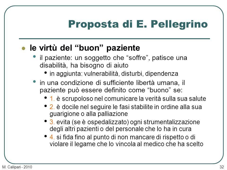 """M. Calipari - 201032 Proposta di E. Pellegrino le virtù del """"buon"""" paziente il paziente: un soggetto che """"soffre"""", patisce una disabilità, ha bisogno"""