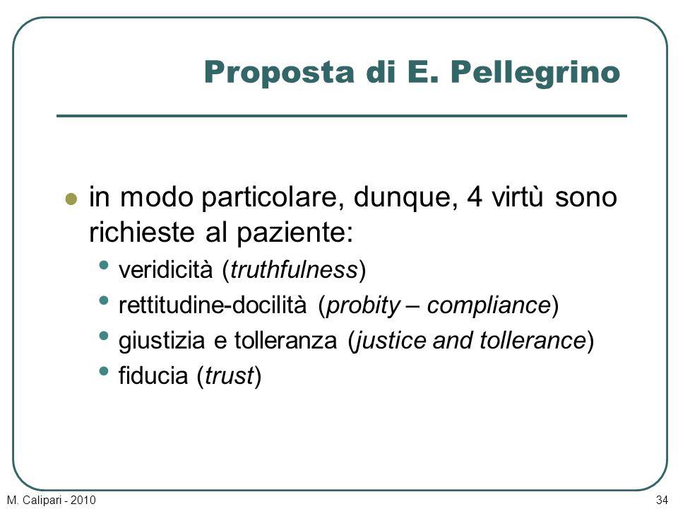 M. Calipari - 201034 Proposta di E. Pellegrino in modo particolare, dunque, 4 virtù sono richieste al paziente: veridicità (truthfulness) rettitudine-