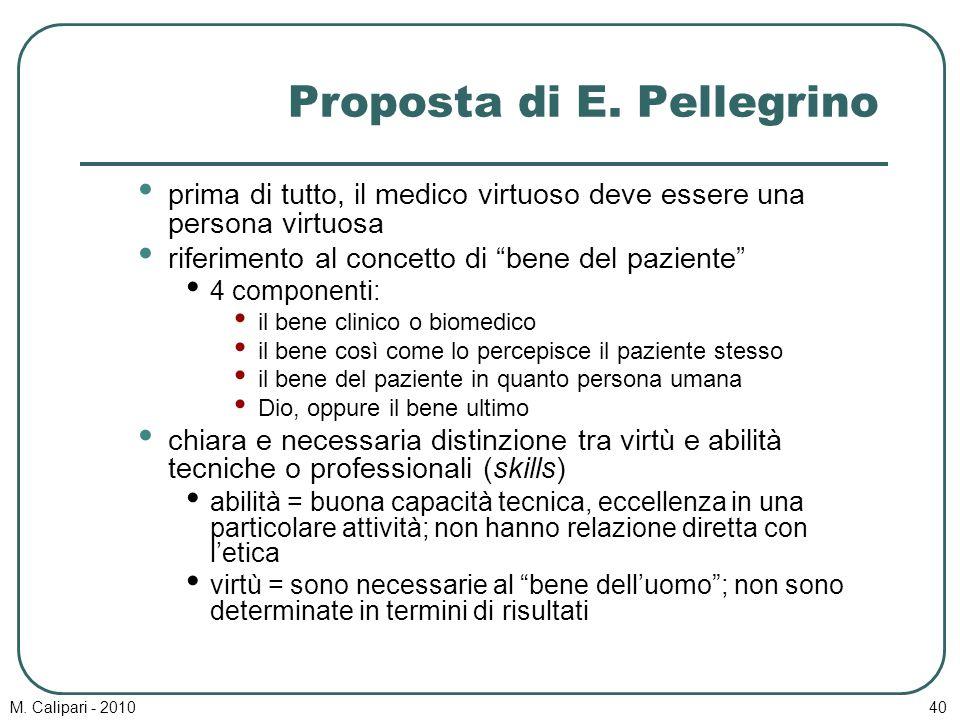 """M. Calipari - 201040 Proposta di E. Pellegrino prima di tutto, il medico virtuoso deve essere una persona virtuosa riferimento al concetto di """"bene de"""