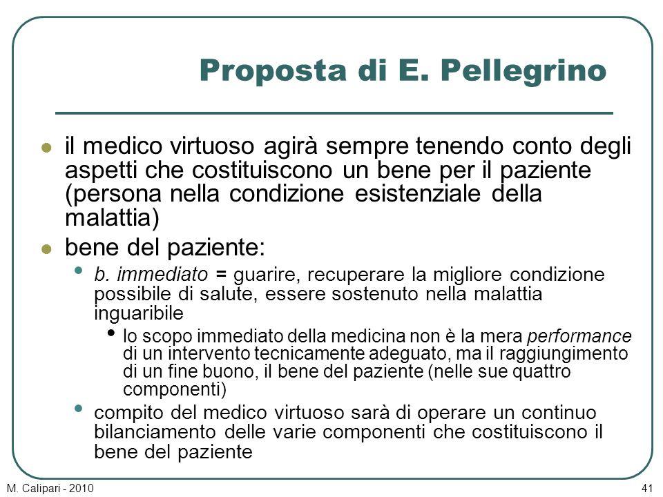 M. Calipari - 201041 Proposta di E. Pellegrino il medico virtuoso agirà sempre tenendo conto degli aspetti che costituiscono un bene per il paziente (