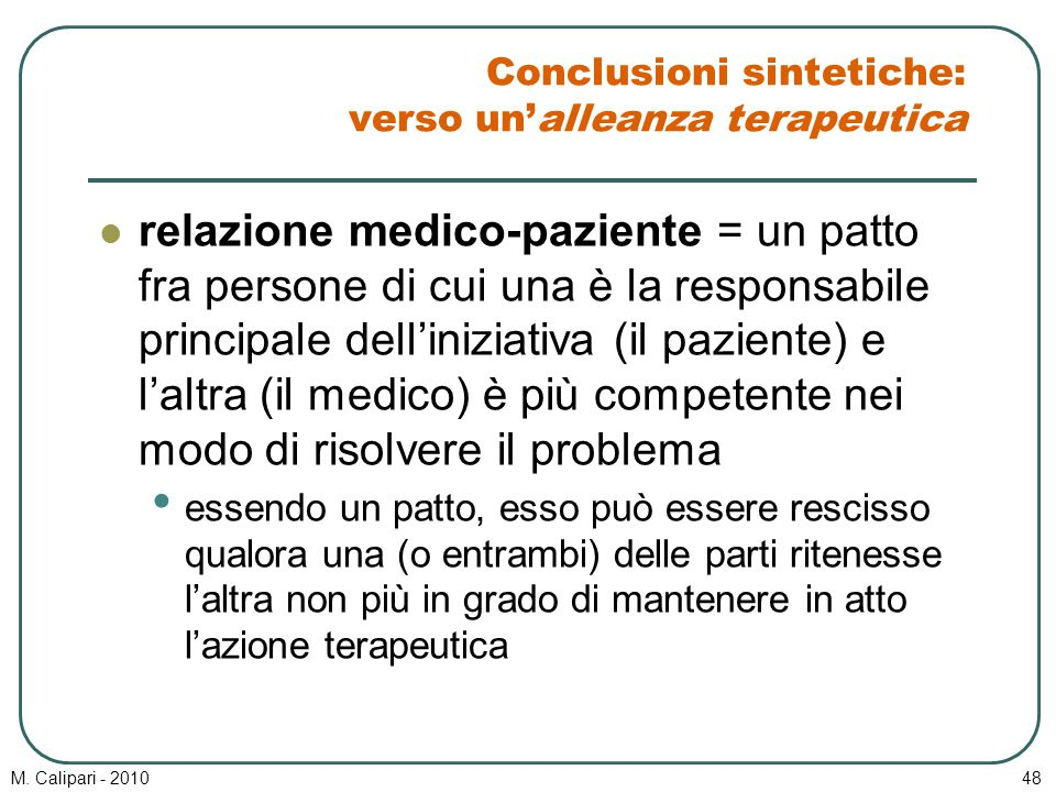 M. Calipari - 201048 Conclusioni sintetiche: verso un'alleanza terapeutica relazione medico-paziente = un patto fra persone di cui una è la responsabi