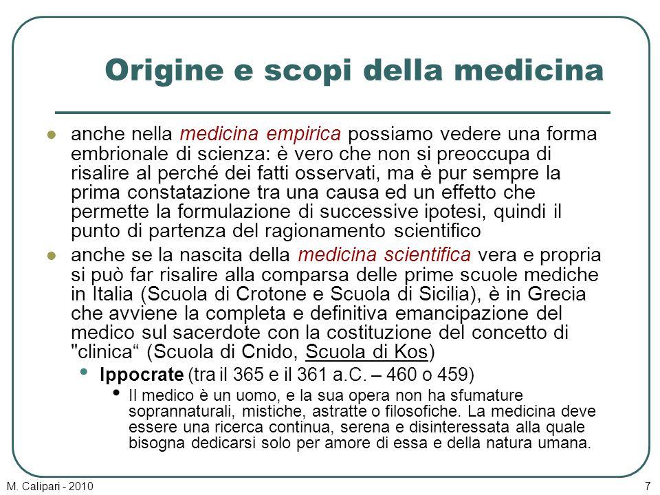 M. Calipari - 20107 Origine e scopi della medicina anche nella medicina empirica possiamo vedere una forma embrionale di scienza: è vero che non si pr