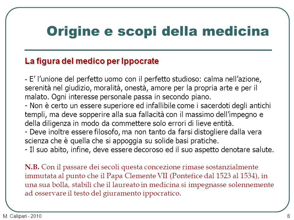 M. Calipari - 20108 Origine e scopi della medicina La figura del medico per Ippocrate - E' l'unione del perfetto uomo con il perfetto studioso: calma