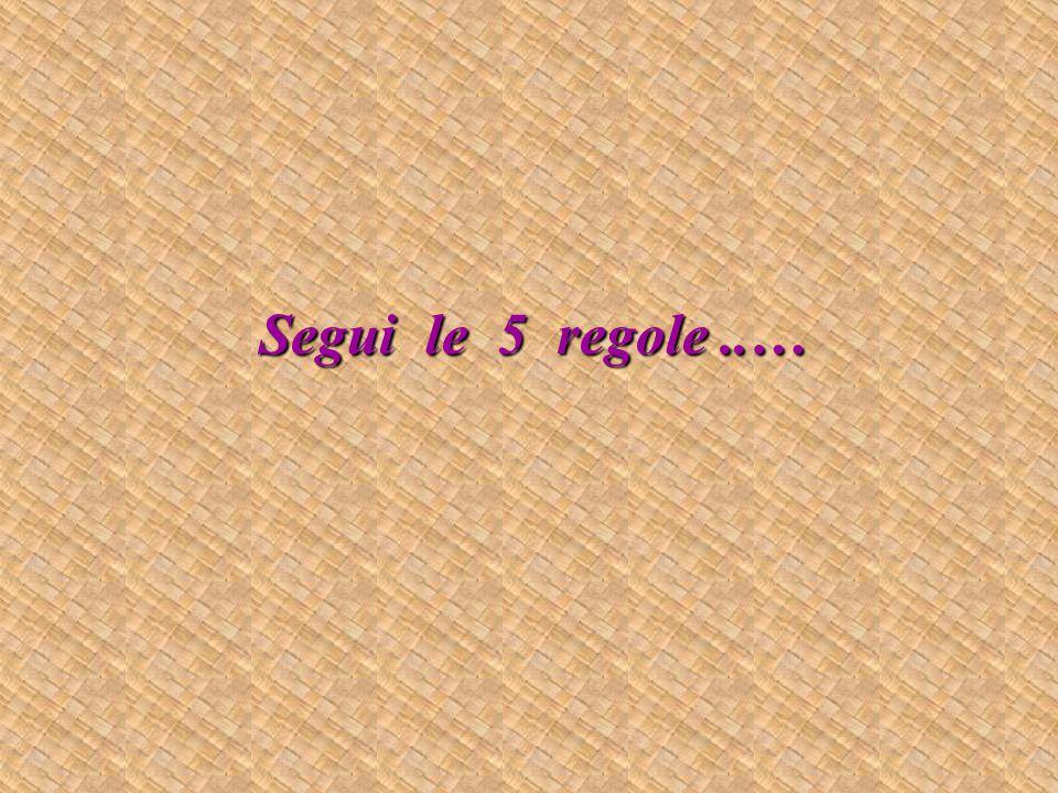 Segui le 5 regole..…