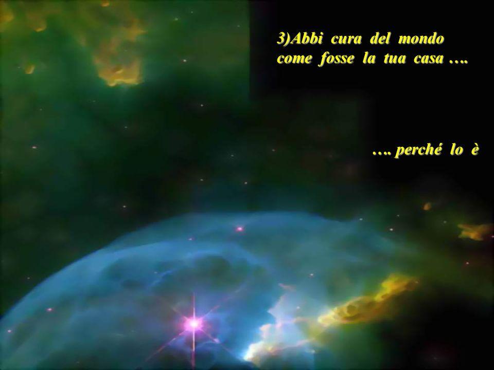 3)Abbi cura del mondo come fosse la tua casa …. …. perché lo è