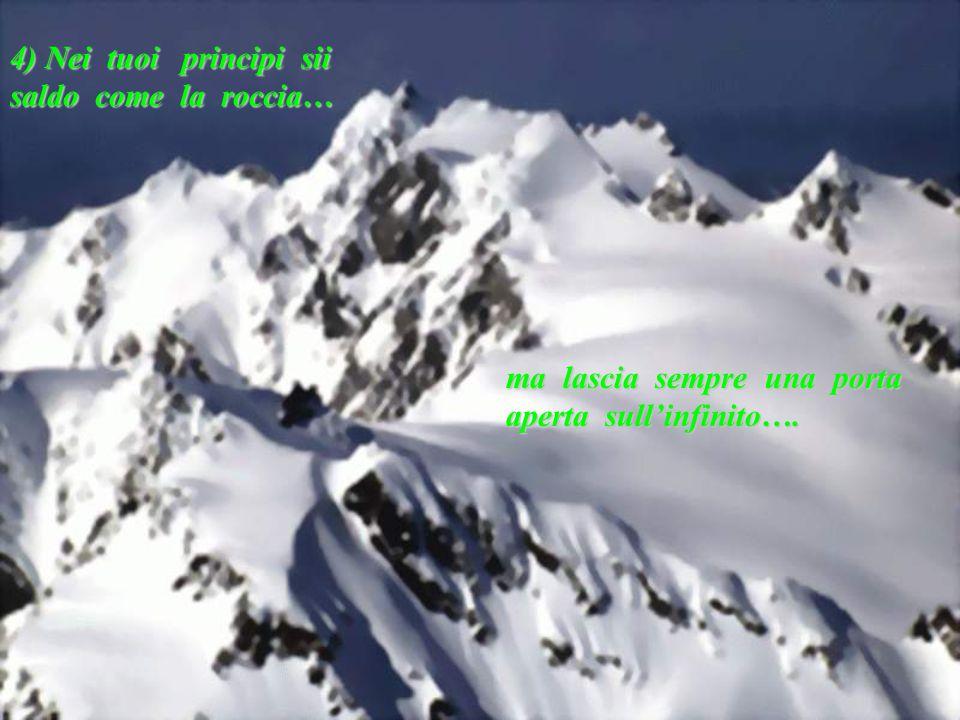 4) Nei tuoi principi sii saldo come la roccia… ma lascia sempre una porta aperta sull'infinito….