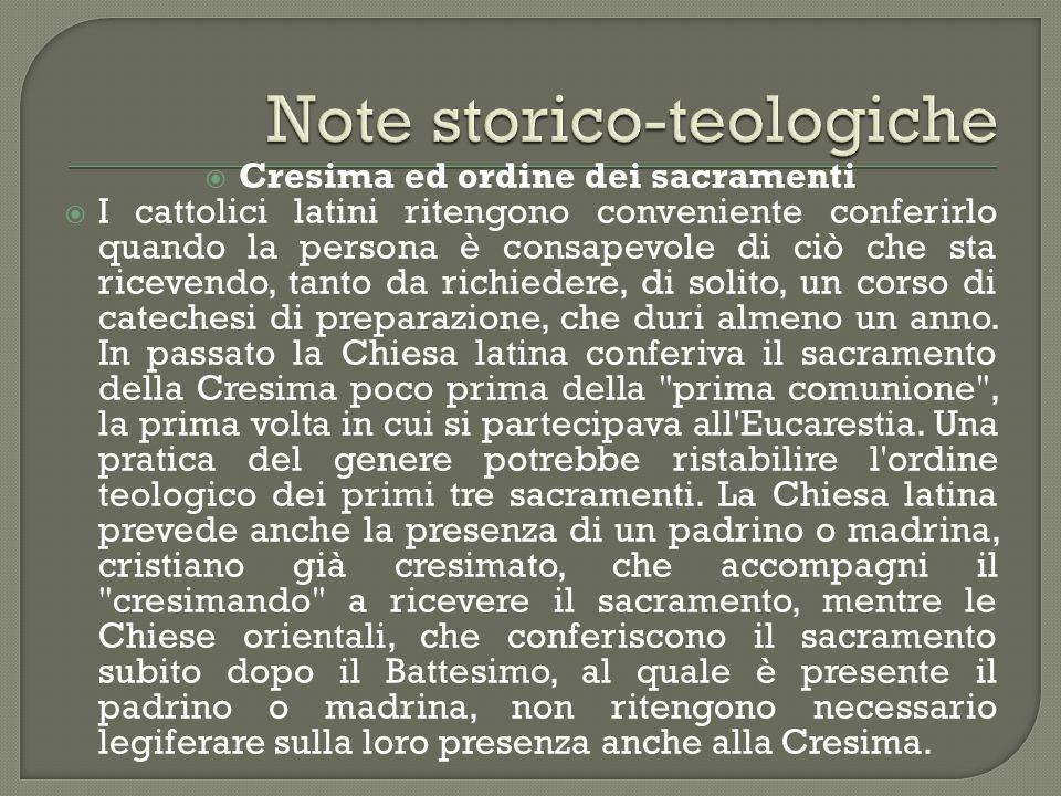  Cresima ed ordine dei sacramenti  I cattolici latini ritengono conveniente conferirlo quando la persona è consapevole di ciò che sta ricevendo, tan