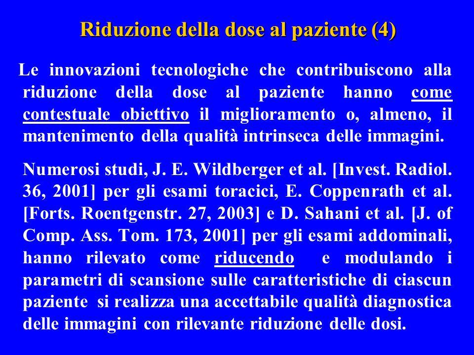 Riduzione della dose al paziente (4) Le innovazioni tecnologiche che contribuiscono alla riduzione della dose al paziente hanno come contestuale obiet