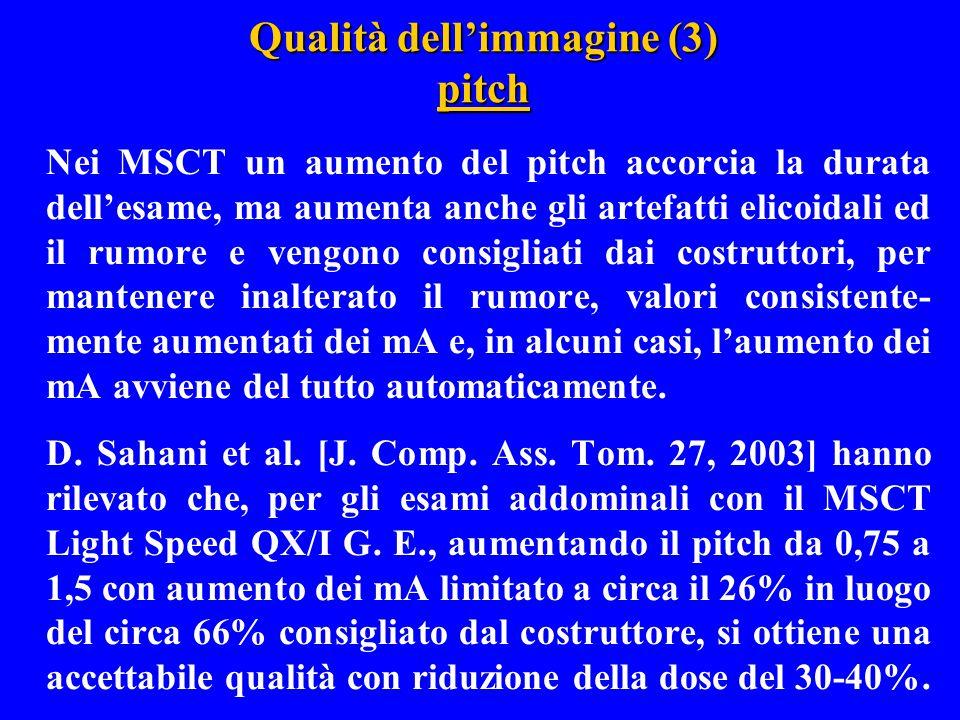 Qualità dell'immagine (3) pitch Nei MSCT un aumento del pitch accorcia la durata dell'esame, ma aumenta anche gli artefatti elicoidali ed il rumore e