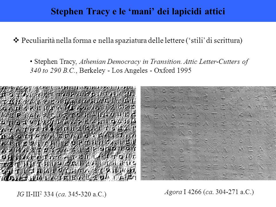  Peculiarità nella forma e nella spaziatura delle lettere ('stili' di scrittura) Stephen Tracy e le 'mani' dei lapicidi attici Stephen Tracy, Athenian Democracy in Transition.