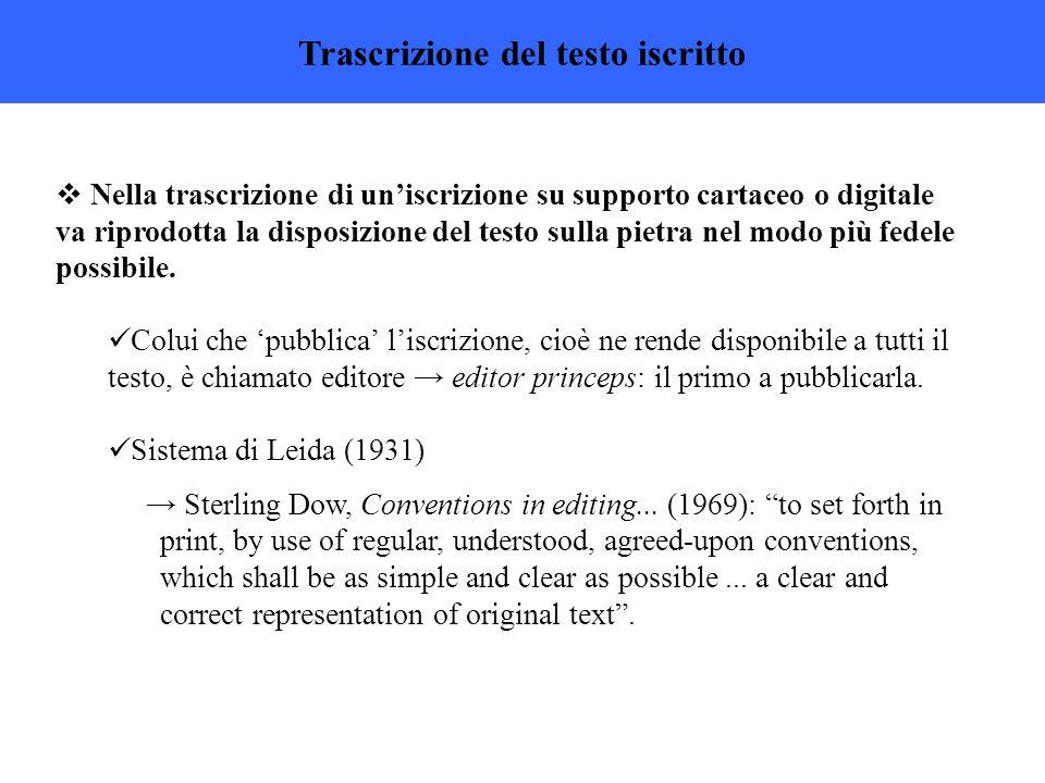 Trascrizione del testo iscritto  Nella trascrizione di un'iscrizione su supporto cartaceo o digitale va riprodotta la disposizione del testo sulla pietra nel modo più fedele possibile.