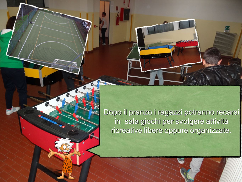 Dopo il pranzo i ragazzi potranno recarsi in sala giochi per svolgere attività ricreative libere oppure organizzate.