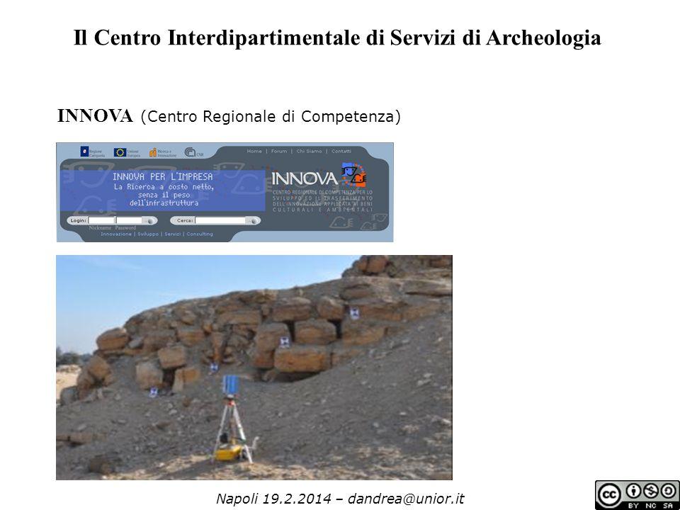 Napoli 19.2.2014 – dandrea@unior.it Il Centro Interdipartimentale di Servizi di Archeologia INNOVA (Centro Regionale di Competenza)
